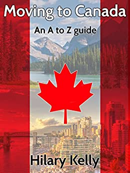 Moving to Canada: an A-Z guide by [Kelly, Hilary]