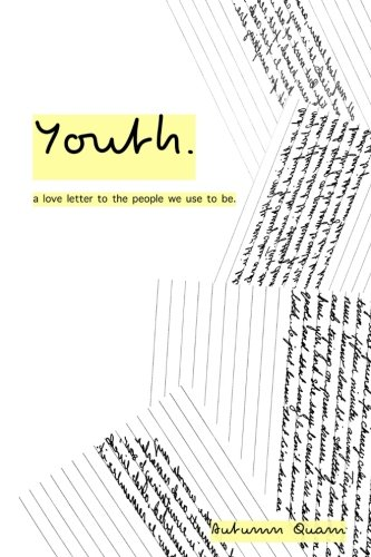Youth.: A Love Letter To The People We Use To Be