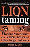 Lion Taming: Working Successfully with Leaders, Bosses and Other Tough Customers