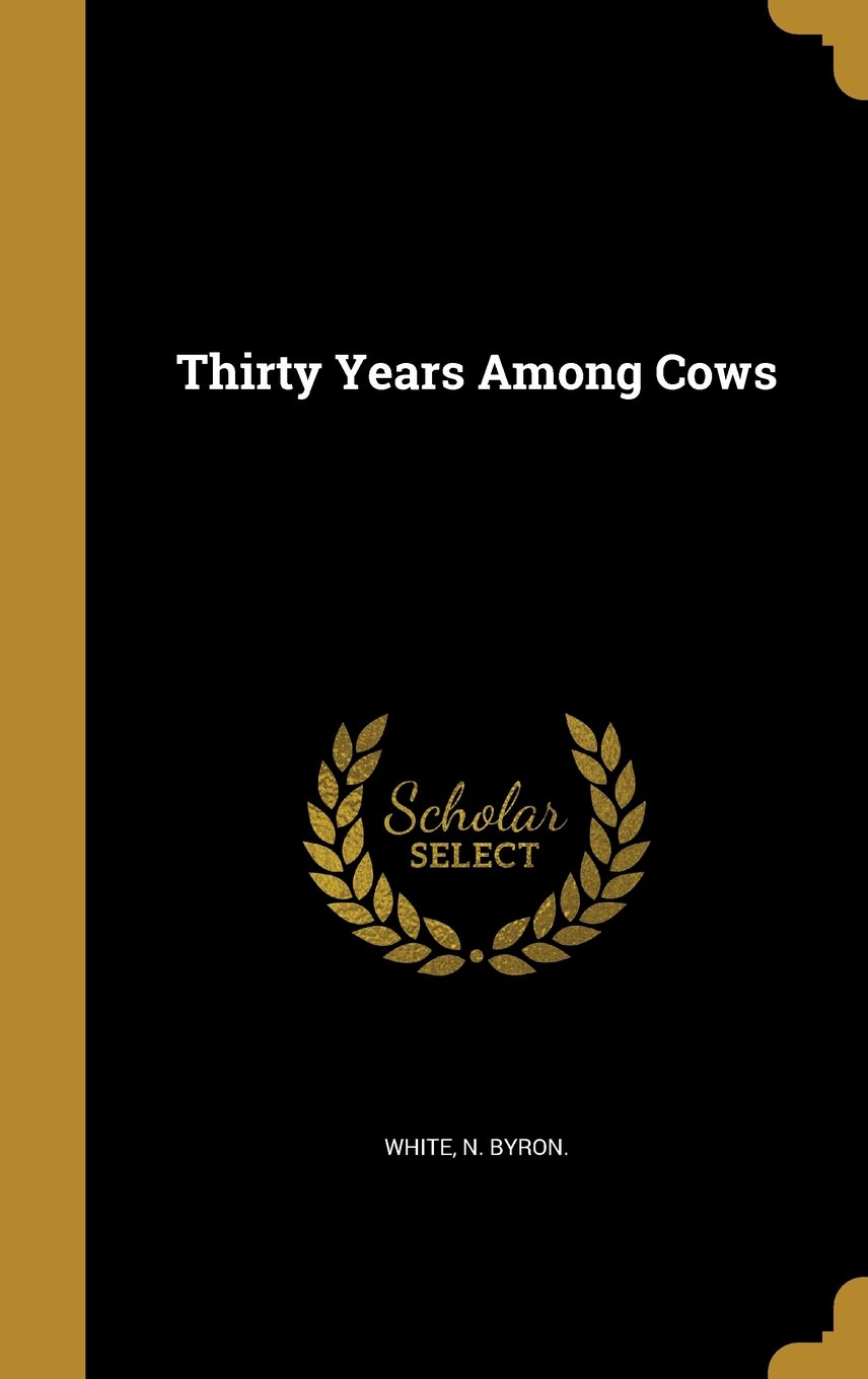Read Online Thirty Years Among Cows pdf