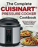 The Complete Cuisinart Pressure Cooker Cookbook: 250 Simple & Delicious Recipes For Cuisinart Pressure Cooker
