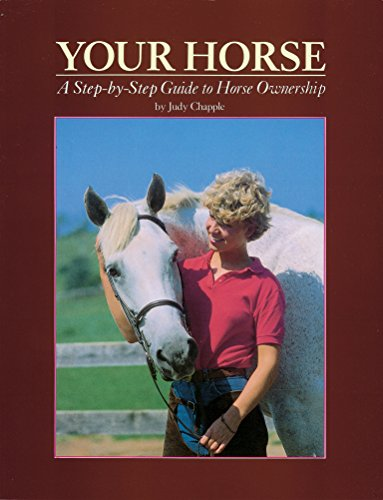 Your Horse: A Step-by-Step Guide to Horse Ownership