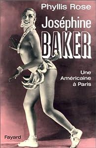 Joséphine Baker. Une Américaine à Paris par Phillys Rose