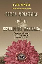 Odisea metafísica hacia la Revolución Mexicana: Francisco I. Madero y su libro secreto, Manual espírita (Spanish Edition)