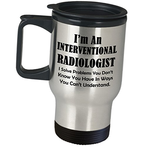 Funny Gifts For Interventional Radiology Coffee Tumbler   I Solve Problems You Dont Know   Ir Vascular Radiologist Travel Mug Vir Radiation Oncology Team X Ray Medical Specialist Physician Cute Gag