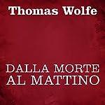 Dalla morte al mattino   Thomas Wolfe