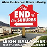 The End of the Suburbs: Where the American Dream Is Moving  (LIBRARY EDITION)
