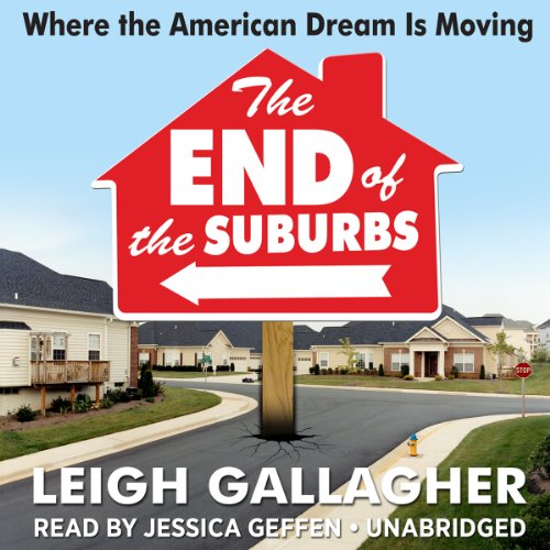 The End of the Suburbs: Where the American Dream Is Moving  (LIBRARY EDITION) by Gildan Media, LLC and AudioGO