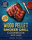 Wood Pellet Smoker Grill Cookbook 2019-2020: The Complete Wood Pellet Smoker and Grill Cookbook. Tasty Recipes for the Perfect BBQ. (Color Edition)