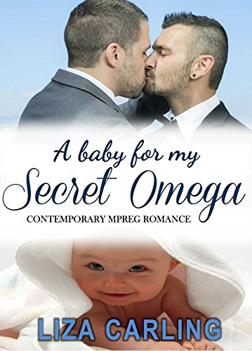 A Baby for My Secret Omega: M/M Non-Shifter Alpha/Omega MPREG