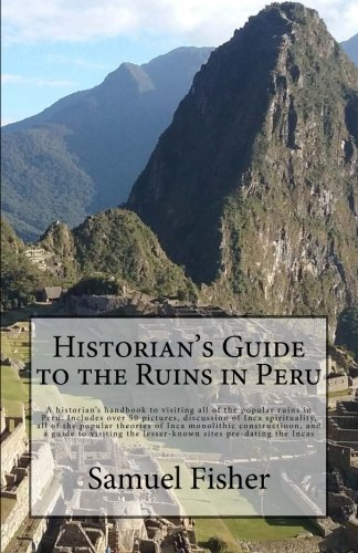 Historian's Guide to the Ruins in Peru (Ruins Inca)