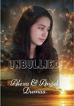 Unbullied by [Dumas, Alexa, Dumas, Angel]