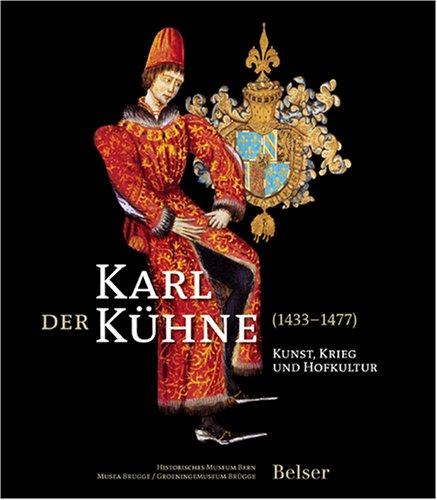 Karl der Kühne (1433-1477): Kunst, Krieg und Hofkultur