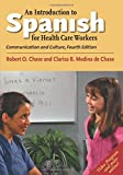 img - for An Introduction to Spanish for Health Care Workers: Communication and Culture, Fourth Edition (English and Spanish Edition) book / textbook / text book