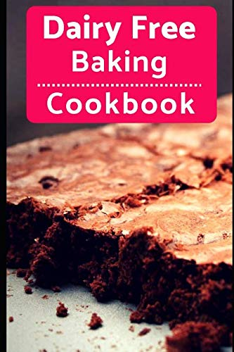 Dairy Free Baking Cookbook: Easy And Delicious Dairy Free Baking And Dessert Recipes (Lactose Intolerance Diet) by Karen Evans