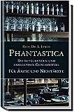 Phantastica - Die betäubenden und erregenden Genußmittel - Für Ärzte und Nichtärzte
