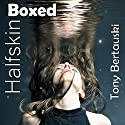 Halfskin Boxed: A Technothriller Audiobook by Tony Bertauski Narrated by David Dietz