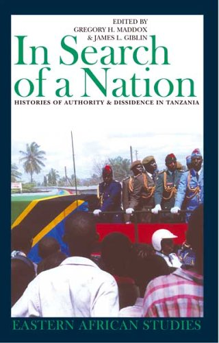 In Search of a Nation: Histories of Authority & Dissidence in Tanzania (Eastern African Studies)