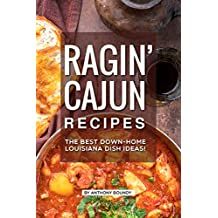 Ragin' Cajun Recipes: The Best Down-Home Louisiana Dish Ideas!