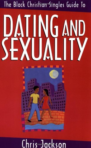 Black Christian Singles Guide to Dating and Sexuality, The