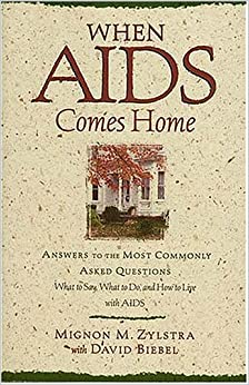 When AIDS Comes Home: Answers to the Most Commonly Asked Questions : What to Say, What to Do, and h to Live with AIDS