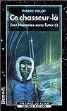 Les hommes sans futur, tome 6 : Ce chasseur-là par Pelot