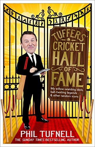 Tuffers' Cricket Hall of Fame: My willow-wielding idols, ball-twirling legends … and other random icons (English Edition)