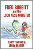 Fredd Boggitt and the Loch Ness Monster, Jenny Tuxford and Jenny Brazier, 1438995938