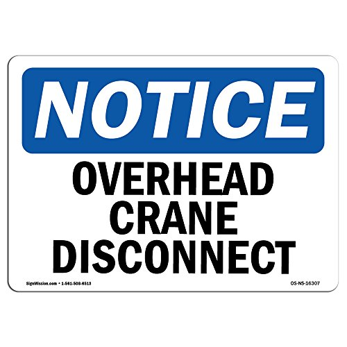 OSHA Notice Signs - Notice Overhead Crane Disconnect | Choose from: Aluminum, Rigid Plastic or Vinyl Label Decal | Protect Your Business, Construction Site, Warehouse | Made in The USA from SignMission