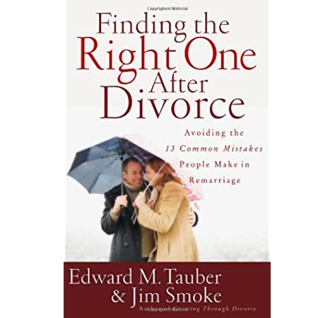 Finding The Right One After Divorce Avoiding The 13 Common Mistakes People Make In Remarriage Tauber Edward M Smoke Jim 9780736919364 Amazon Com Books