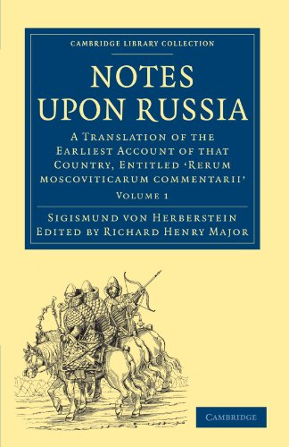 Notes upon Russia: A Translation of the Earliest Account of that Country, Entitled Rerum moscoviticarum commentarii, by the Baron Sigismund von Library Collection - Hakluyt First Series