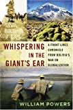 Whispering in the Giant's Ear: A Frontline Chronicle from Bolivia's War on Globalization