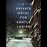 A Private Hotel for Gentle Ladies | Ellen Cooney