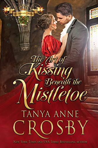 The Art of Kissing Beneath the Mistletoe (The Prince & the Impostor Book 3) by [Crosby, Tanya Anne]