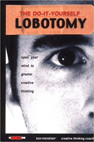 The do it yourself lobotomy open your mind to greater creative the do it yourself lobotomy open your mind to greater creative thinking adweek book amazon tom monahan 9780471417422 books solutioingenieria Images
