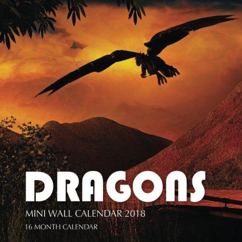 Dragons Mini Wall Calendar 2018: 16 Month Calendar