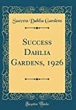 Amazon / Forgotten Books: Success Dahlia Gardens, 1926 Classic Reprint (Success Dahlia Gardens)