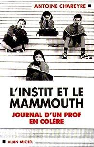 L'Instit et le Mammouth. Journal d'un prof en colère par Antoine Chareyre