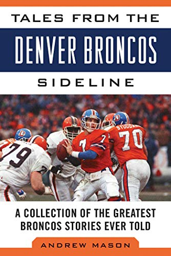 Tales from the Denver Broncos Sideline: A Collection of the Greatest Broncos Stories Ever Told (Tales from the ()