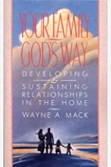 Your Family, God's Way: Developing and Sustaining Relationships in the Home Kindle Edition