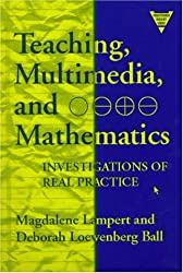 Teaching, Multimedia, and Mathematics: Investigations of Real Practice (The Practitioner Inquiry Series) (Early Childhood Education Series)