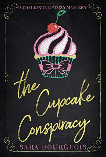 The Cupcake Conspiracy (A Chalkin' It Up Cozy Mystery Book 2) by [Bourgeois, Sara]