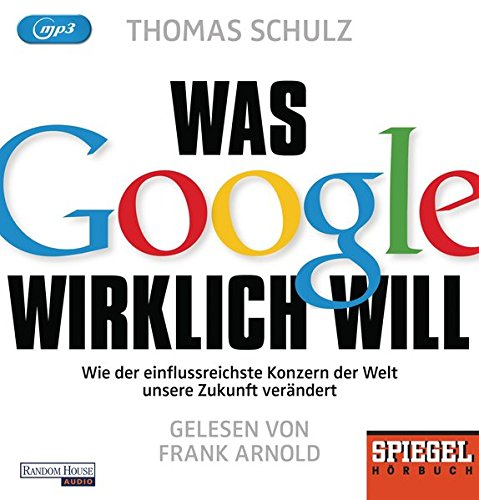 Was Google wirklich will: Wie der einflussreichste Konzern der Welt unsere Zukunft verändert  - Ein SPIEGEL-Hörbuch