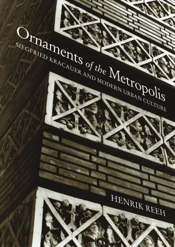 Ornaments of the Metropolis: Siegfried Kracauer and Modern Urban Culture (MIT Press)