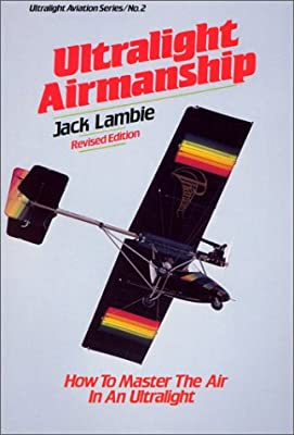 Ultralight Airmanship: How to Master the Air in an Ultralight (Ultralight Aviation Series)