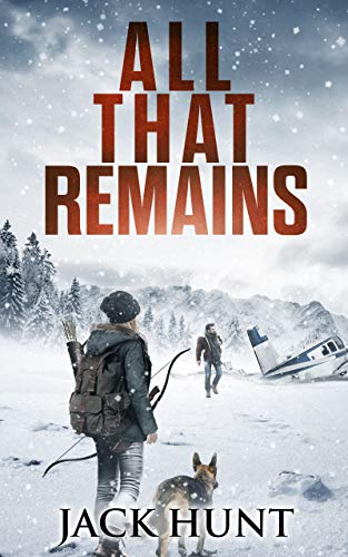 All That Remains: A Post-Apocalyptic EMP Survival Thriller (Lone Survivor Book 1) by [Hunt, Jack]