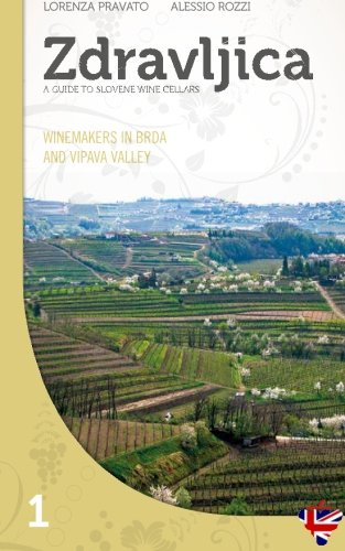Zdravljica: Winemakers in Brda and in Vipava Valley (Zdravljica - Guide to Slovene wine cellars) (Volume 1)