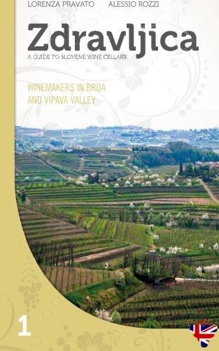 Zdravljica: Winemakers in Brda and in Vipava Valley (Zdravljica - Guide to Slovene wine cellars) (Volume 1) by Lorenza Pravato