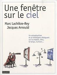 Une fenêtre sur le ciel : Dialogues d'un astrophysicien et d'un théologien par Jacques Arnould