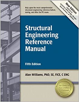 Structural Engineering Reference Manual Alan Williams Phd Se Fice C
